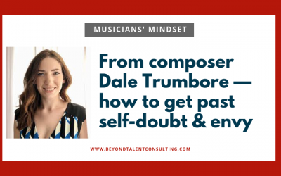 From composer Dale Trumbore — how to get past self-doubt and envy